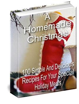 A Homemade Christmas: 100 simple And Delicious Recipes For Your Special Christmas Meals